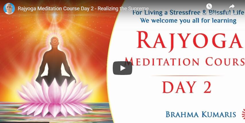 Rajyoga Meditation Course Day 2 - Realizing the Supreme
